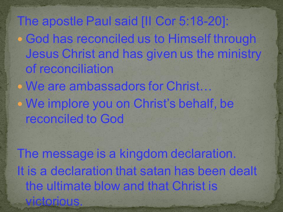 The apostle Paul said [II Cor 5:18-20]: